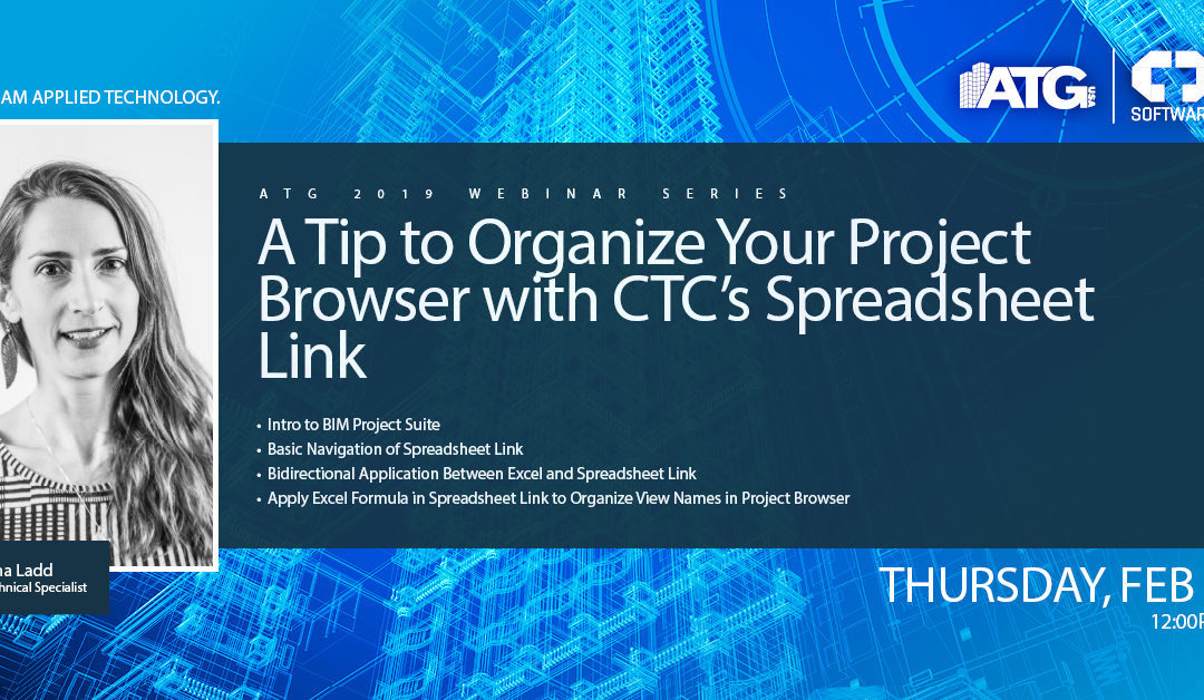 ATG Webinar: A Tip to Organize Your Project Browser with CTC's Spreadsheet Link with ATG Technical Specialist Brianna Ladd