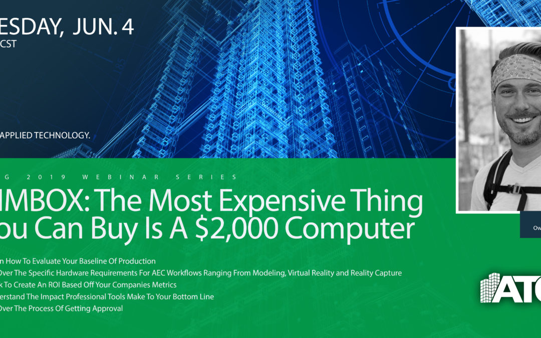 ATG Webinar: BIMBOX, LLC: The Most Expensive Thing You Can Buy Is A $2000 Computer