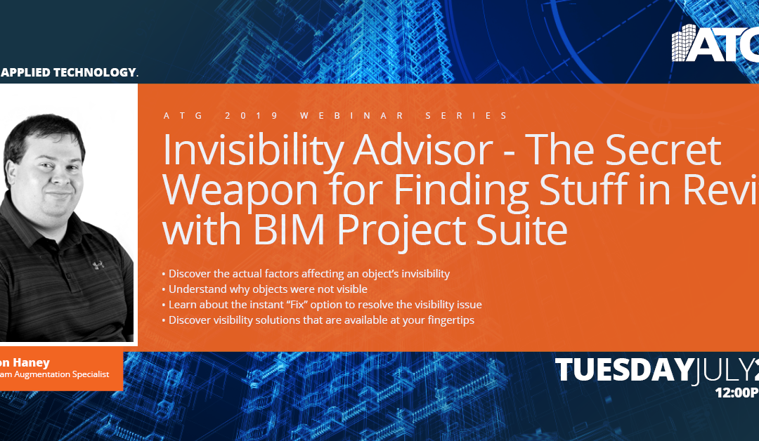 ATG Webinar: Invisibility Advisor- The Secret Weapon for Finding Stuff in Revit with BIM Project Suite