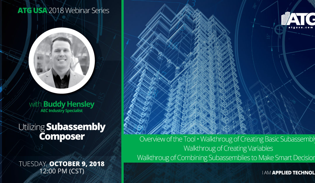 ATG Webinar: Utilizing Sub Assembly Composer with Buddy Hensley, AEC Industry Specialist
