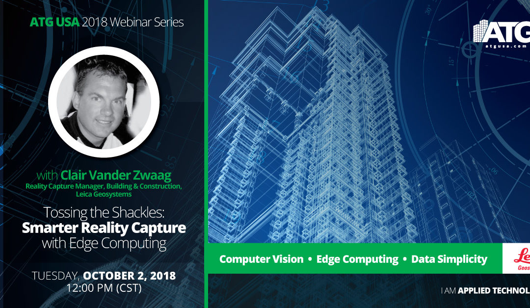 ATG Webinar: Leica Update- Tossing the Shackles: Smarter Reality Capture with Edge Computing