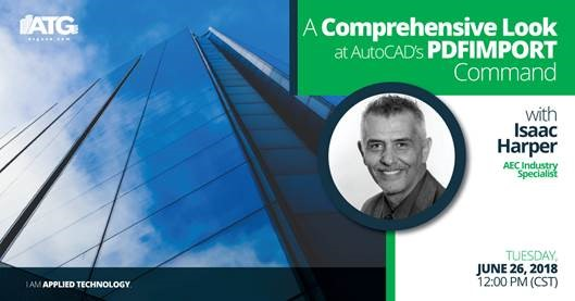 ATG Webinar- A Comprehensive Look at AutoCAD's PDFImport Command with Isaac Harper