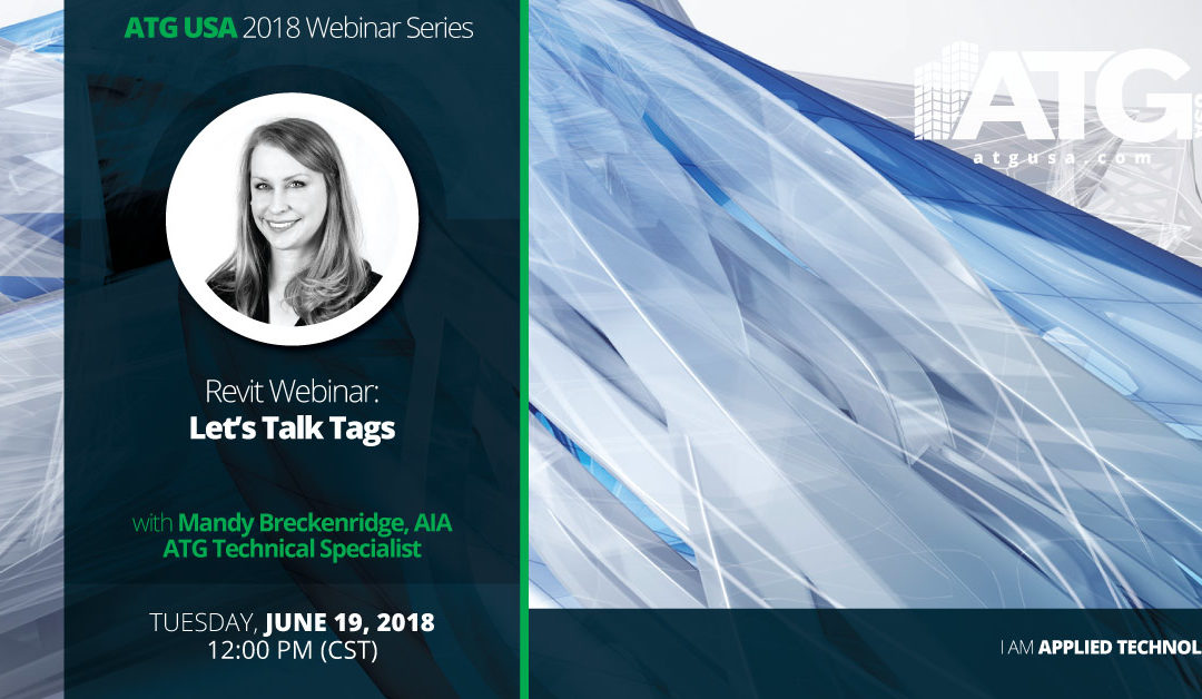ATG Webinar- Revit: Let's Talk Tags with Mandy Breckenridge, AIA, ATG Team Augmentation Specialist