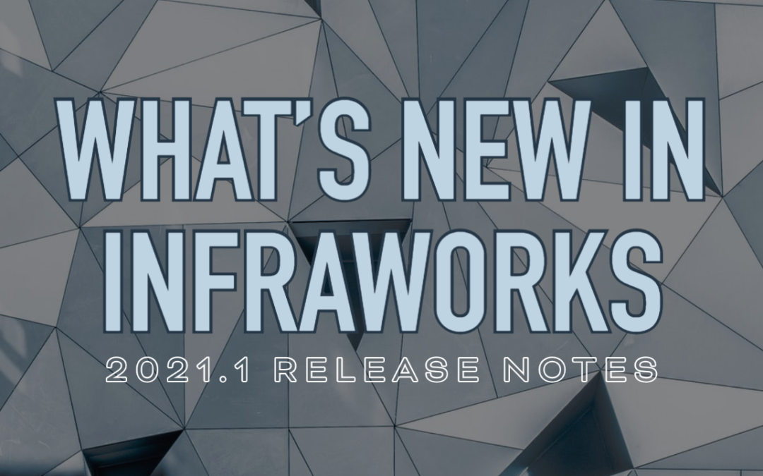 Blog: What's New in Infraworks 2021