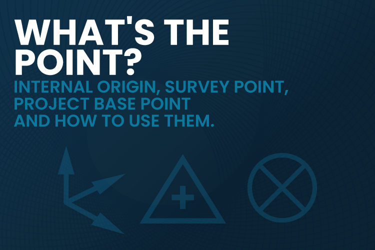 Internal Origin, Survey Point, Project Base Point and How to Use Them
