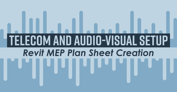Telecom and Audio-Visual Setup: Revit MEP Plan Sheet Creation
