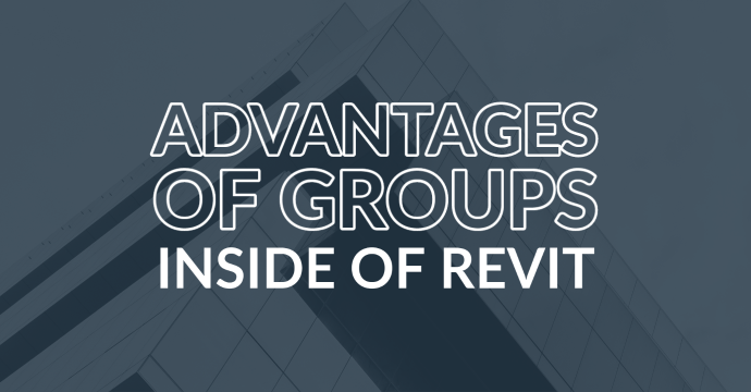 The Advantages of Groups Inside of Revit
