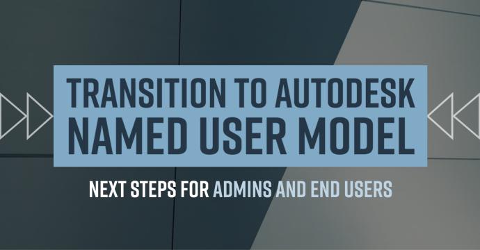 Transition to Autodesk Named User Model: Next Steps