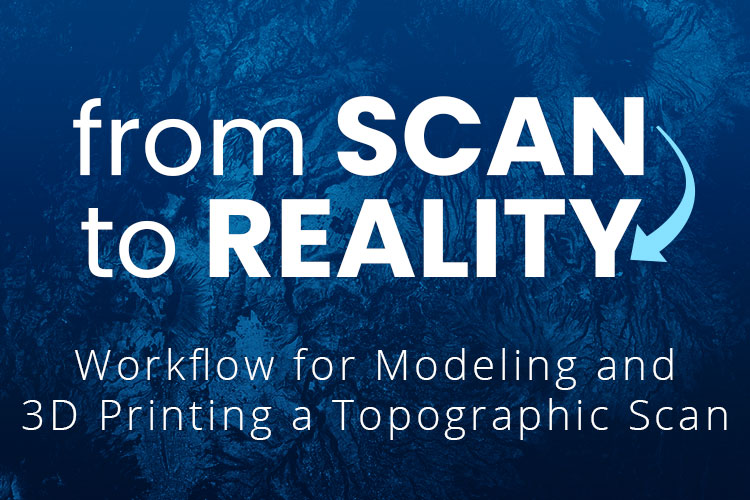 Workflow for Modeling and 3D Printing a Topographic Scan