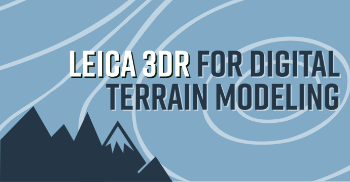 Leica 3DR for Digital Terrain Modeling