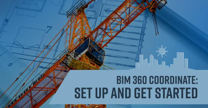BIM 360 Coordinate: Set Up and Get Started
