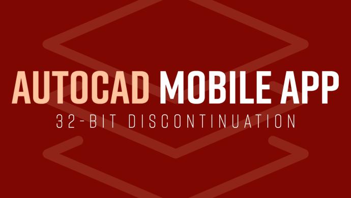 AutoCAD Mobile App 32-bit Discontinuation