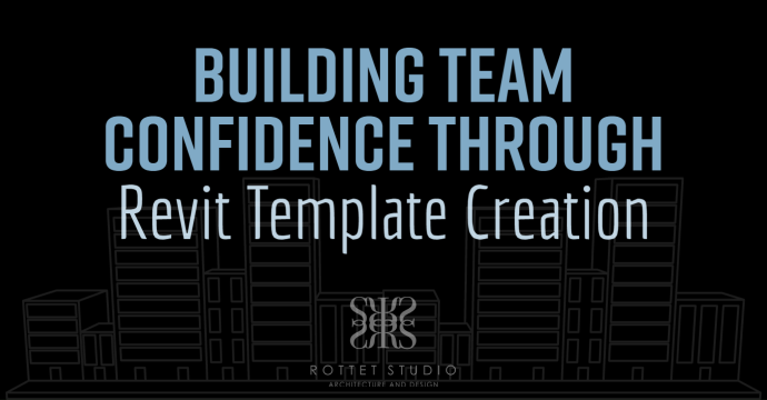 Architectural Production Services: Building Team Confidence with Revit Template Creation – Rottet Studio