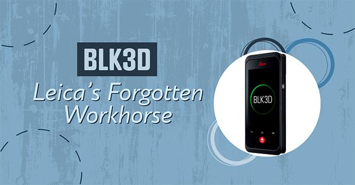 BLK3D, Leica's Forgotten Workhorse