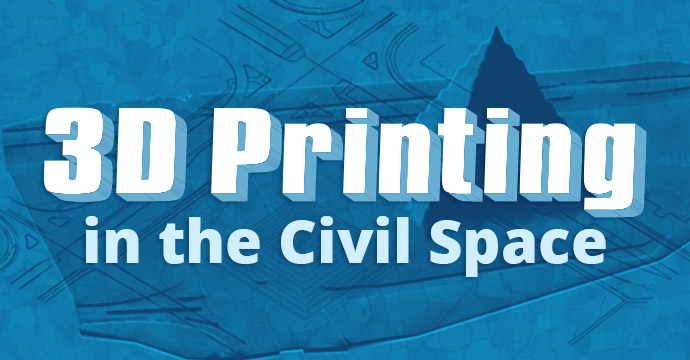 3D Printing in the Civil Space