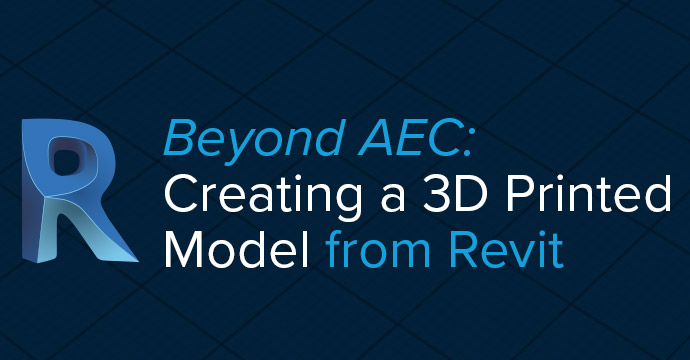 Beyond AEC: Creating a 3D Printed Model from Revit