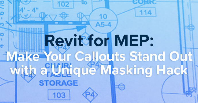 Revit for MEP: Make Your Callouts Stand Out with a Unique Masking Hack