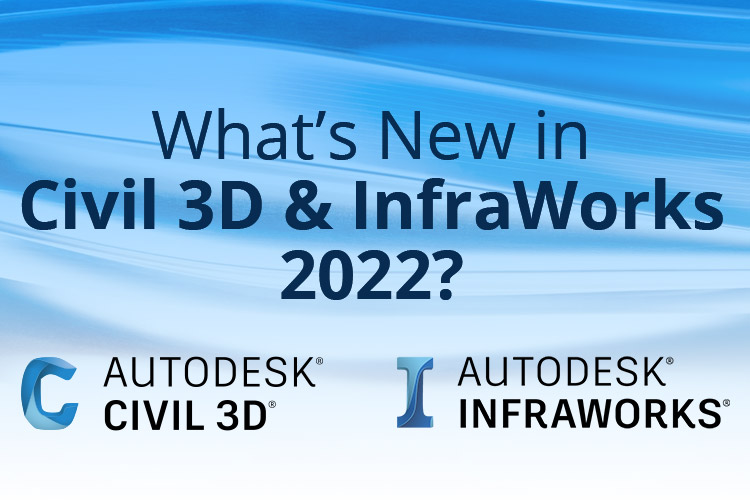 What's New in Civil 3D & InfraWorks 2022?