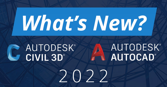 What's New: AutoCAD and Civil 3D 2022