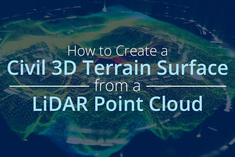 How to Create a Civil 3D Terrain Surface from a LiDAR Point Cloud