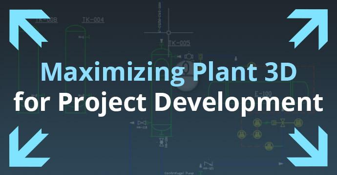 Maximizing Plant 3D for Project Development