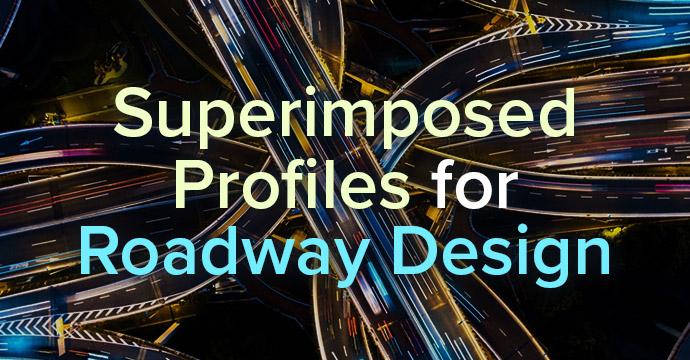 Superimposed Profiles for Roadway Design