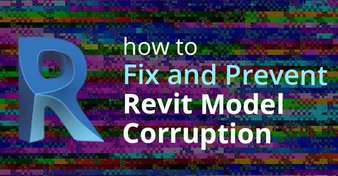 How to Fix and Prevent Revit Model Corruption