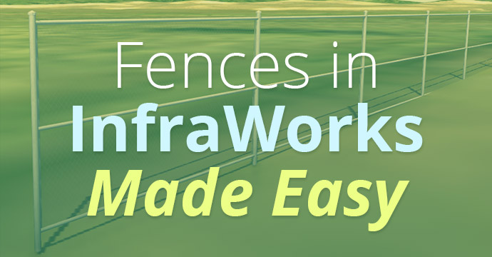 Fences in InfraWorks Made Easy
